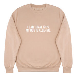 I can't have kids my dog is allergic, sweater, dog mom, dog dad