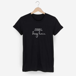 t shirt, dog mom, dog dad, probably covered in dog hair, unisex t shirt